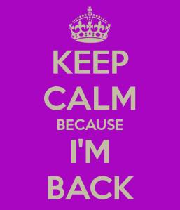 keep-calm-because-i-m-back